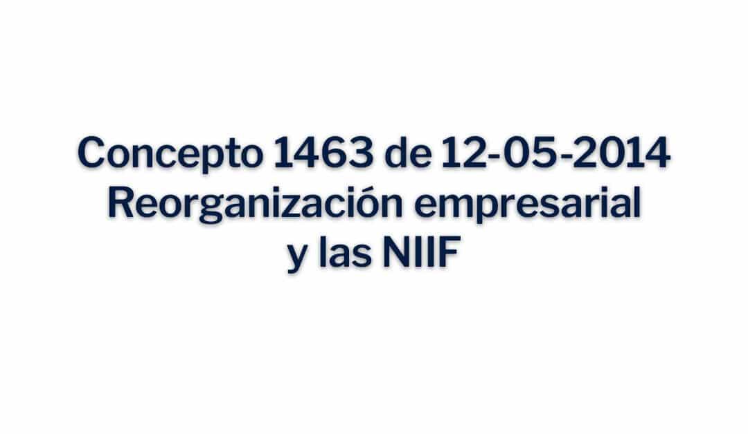 Concepto 1463 del 12-05-2014 Reorganización empresarial y las NIIF