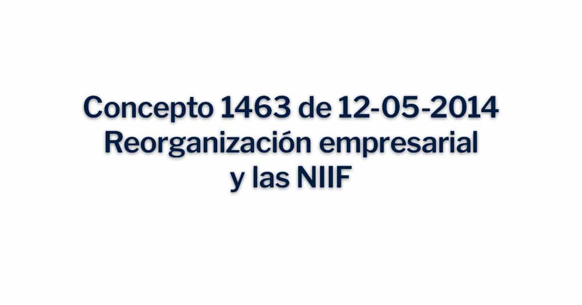 Concepto 1463 de 12-05-2014 Reorganizacion empresarial y las NIIF