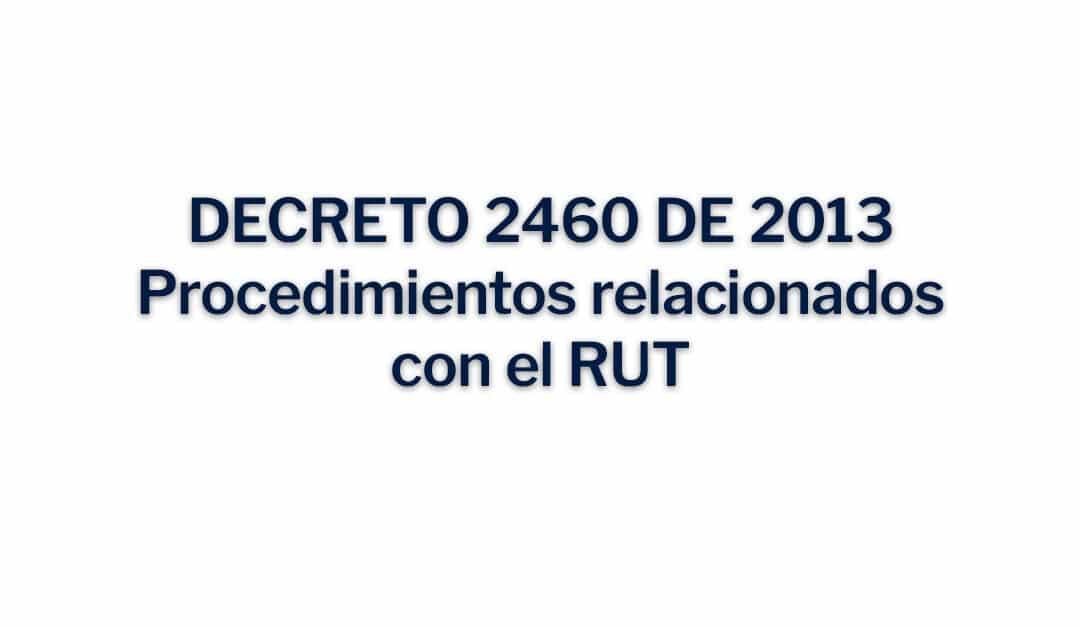 Decreto 2460 de 2013 Procedimientos relacionados con el RUT