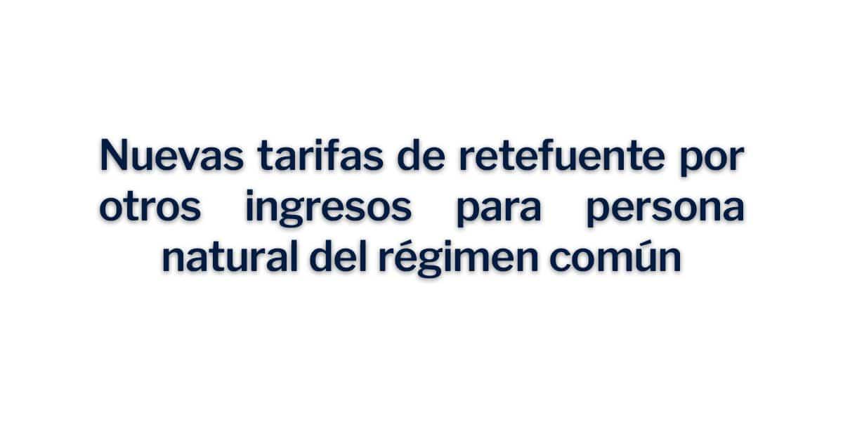Nuevas tarifas de retefuente por otros ingresos para persona natural del régimen común