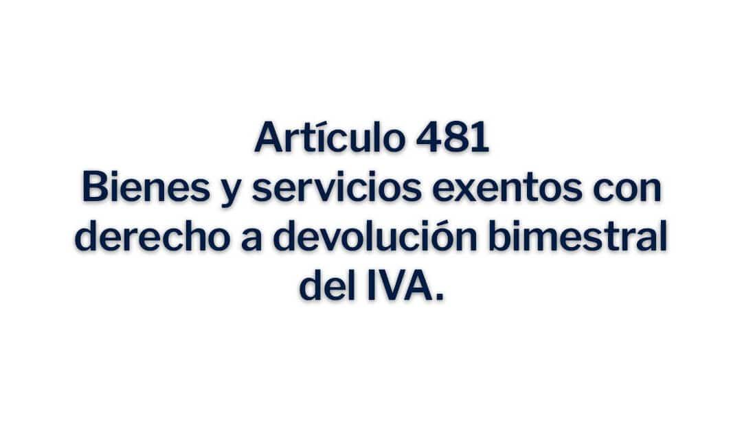Artículo 481, Bienes y servicios exentos con derecho a devolución bimestral del IVA