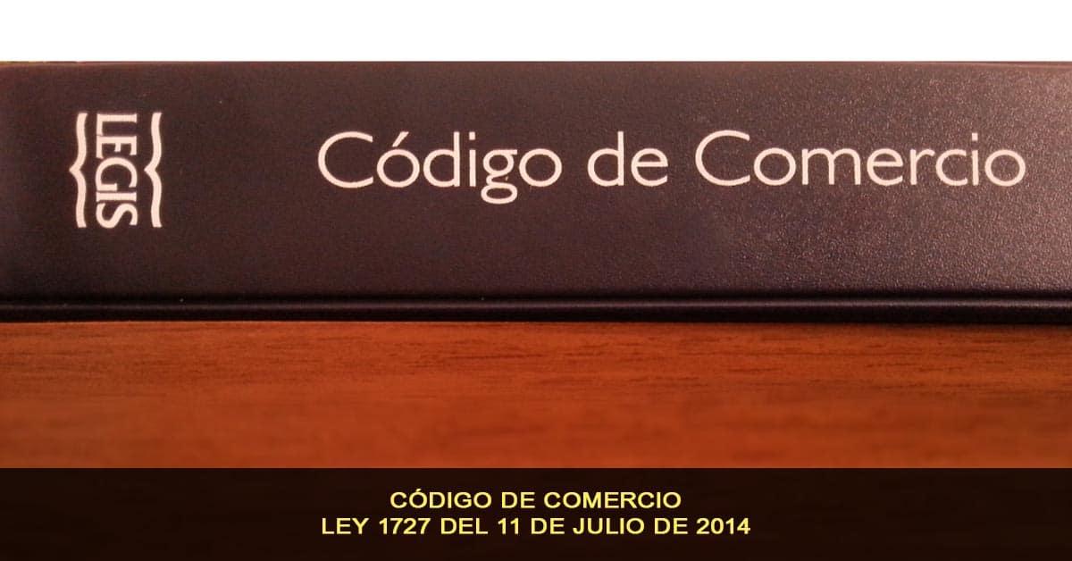 Codigo de comercio - Ley 1727 del 11 de Julio de 2014