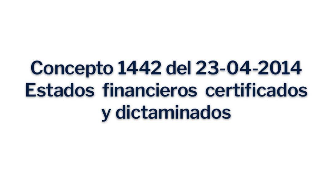 Concepto 1442 del 23-04-2014 Estados financieros certificados y dictaminado