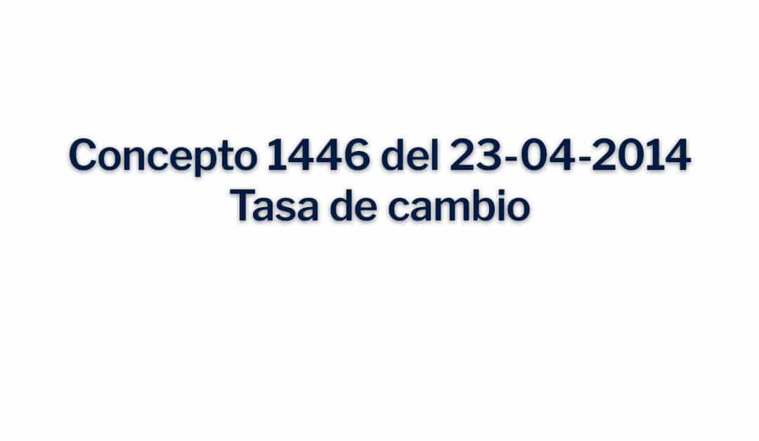 Concepto 1446 del 23-04-2014 Tasa de cambio