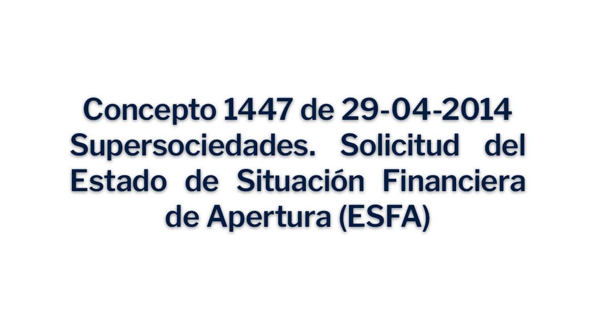Supersociedades. Solicitud del Estado de Situación Financiera de Apertura (ESFA). Concepto 1447 de 29-04-2014