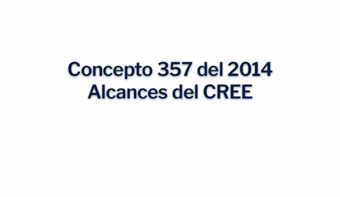 Concepto 357 del 2014, Alcances del CREE
