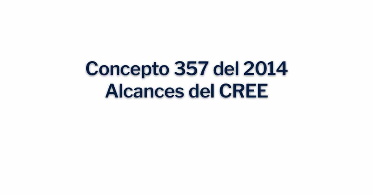 Concepto 357 del 2014 Alcances del CREE
