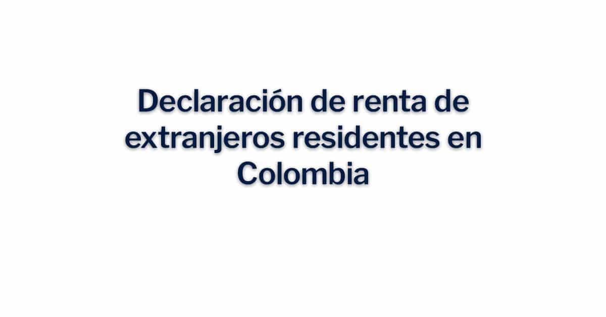 Declaración de renta de extranjeros residentes en Colombia