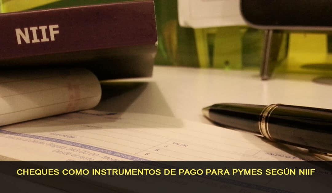 Cheques posfechado como instrumentos de pago para Pymes según NIIF