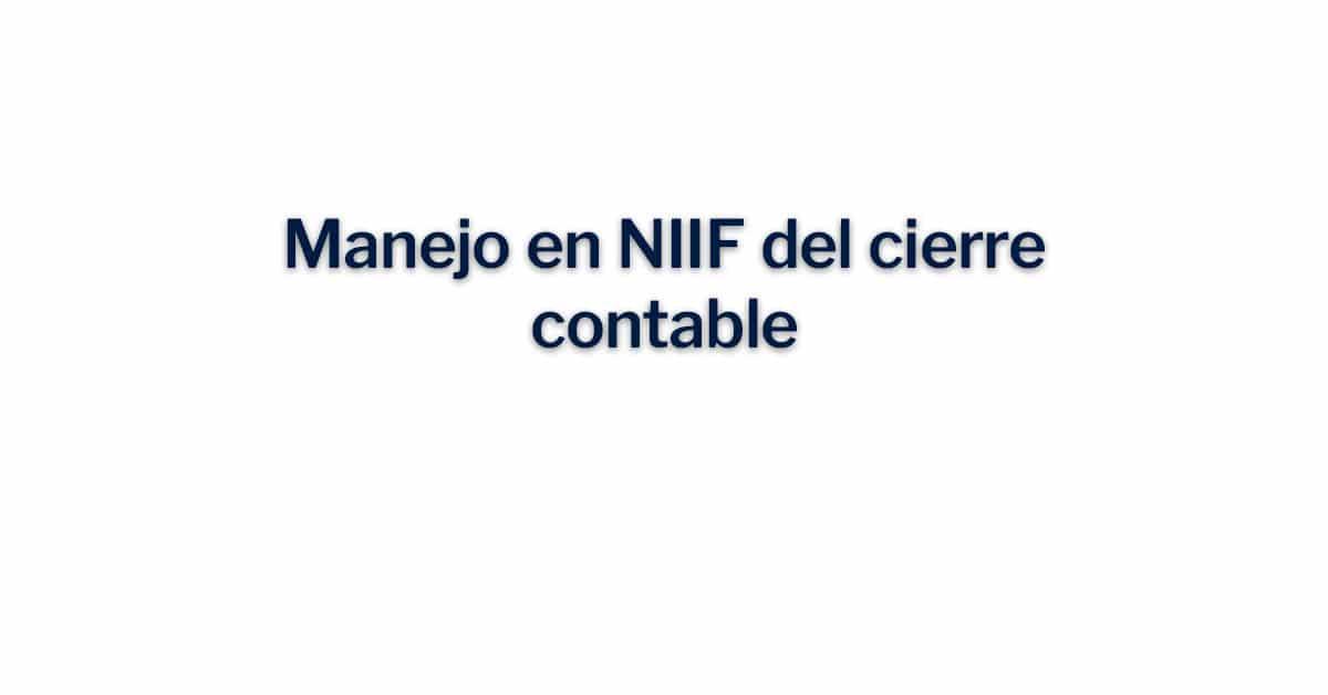 Manejo en NIIF del cierre contable