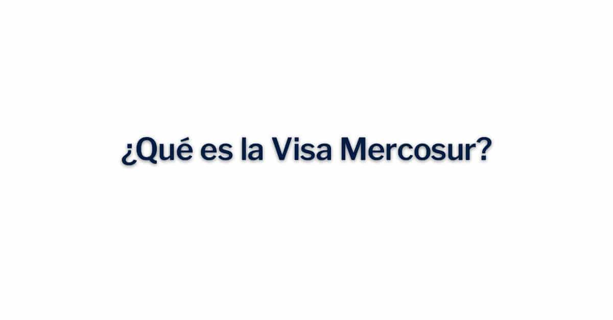 ¿Que es la Visa Mercosur?