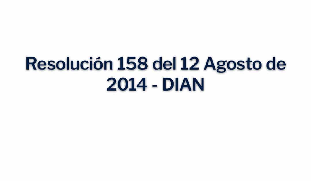 Resolución 158 del 12 Agosto de 2014 – DIAN