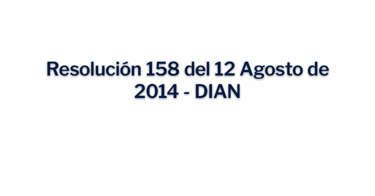 Resolución 158 del 12 Agosto de 2014 - DIAN