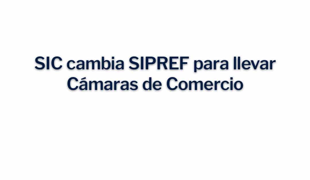 SIC cambia SIPREF para llevar Cámaras de Comercio