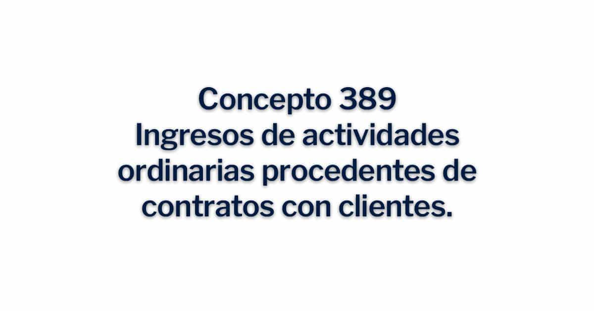 Concepto 389, Ingresos de actividades ordinarias procedentes de contratos con clientes.