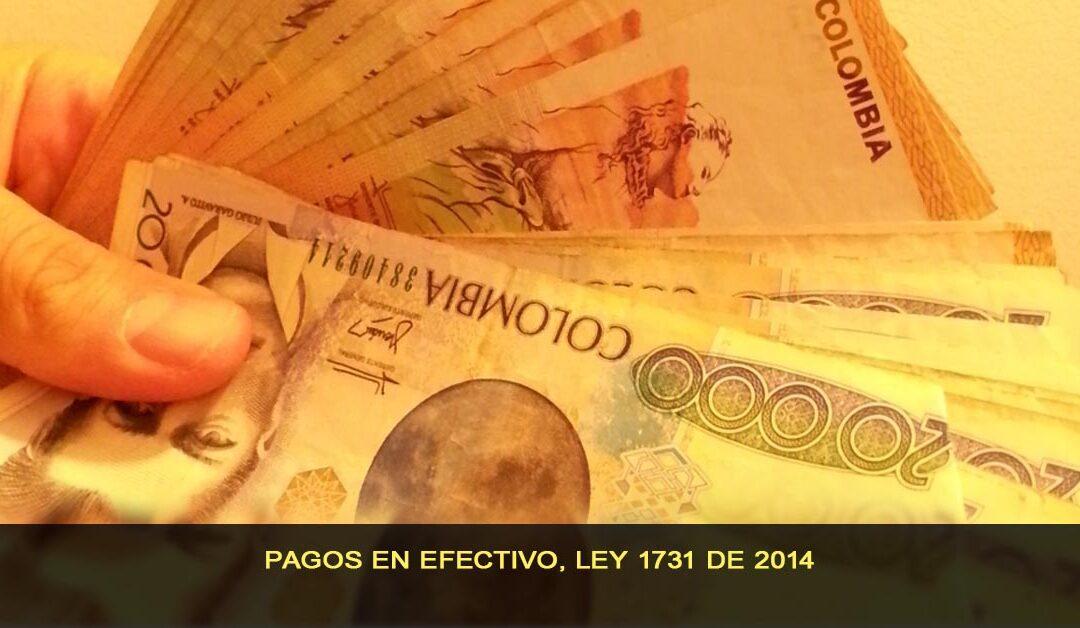Pagos en efectivo, Ley 1731 de Julio 31 de 2014