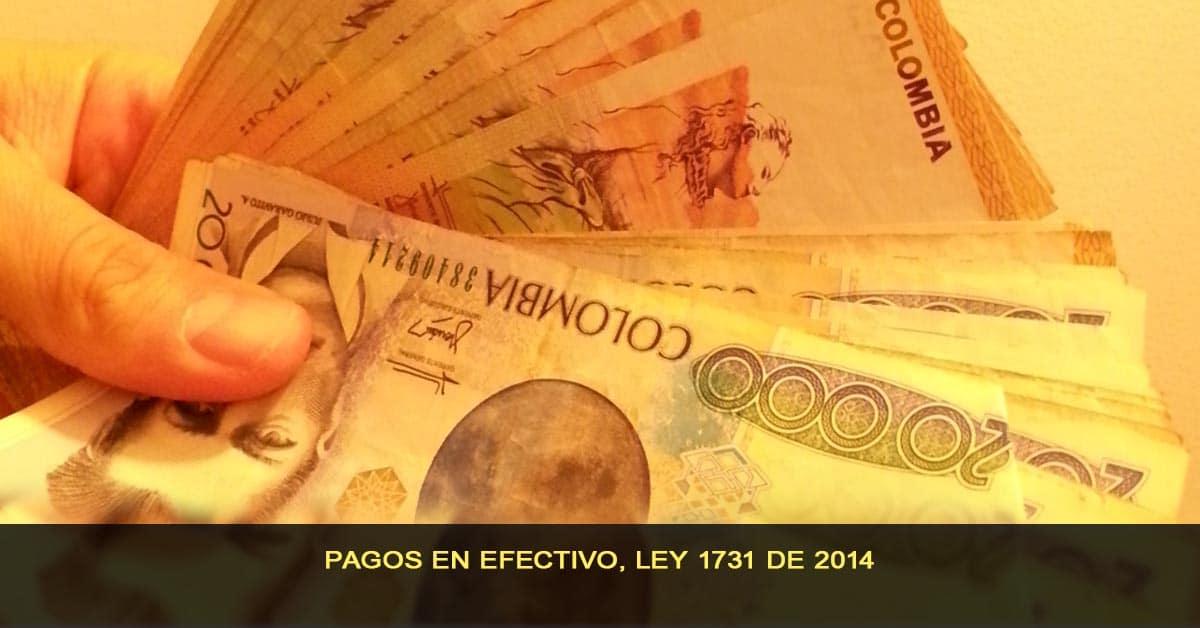 pagos en efectivo - ley 1731 de 2014