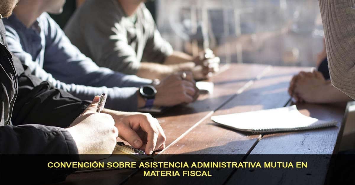 Convención sobre Asistencia Administrativa Mutua en Materia Fiscal