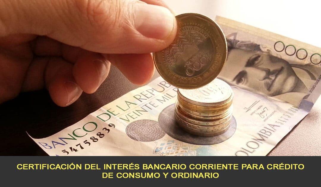 Certificación del Interés Bancario Corriente para crédito de consumo y ordinario