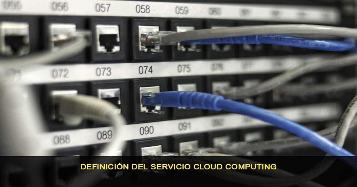 Definición del servicio Cloud Computing