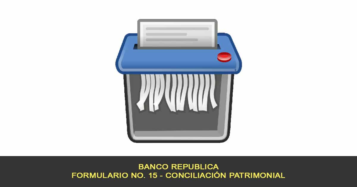 """Se elimina el informe """"Conciliación Patrimonial Empresas y Sucursales Régimen General - Formulario No. 15"""