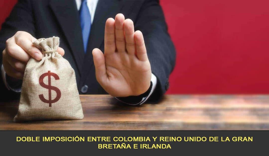 Doble imposición entre Colombia y Reino Unido de la Gran Bretaña e Irlanda