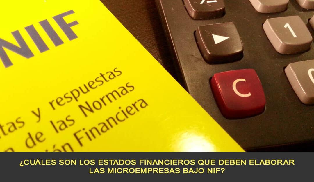 ¿Cuáles son los Estados Financieros que deben elaborar las Microempresas bajo NIF?
