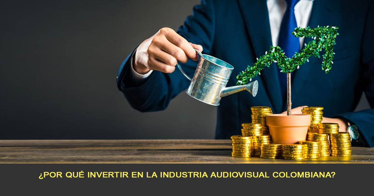 ¿Por qué invertir en la Industria Audiovisual Colombiana?