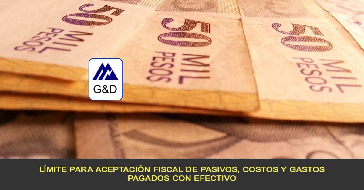 Límite para aceptación fiscal de pasivos, costos y gastos pagados con efectivo