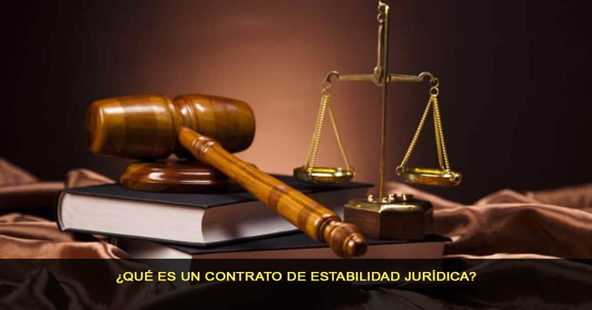 ¿Qué es un contrato de estabilidad jurídica?