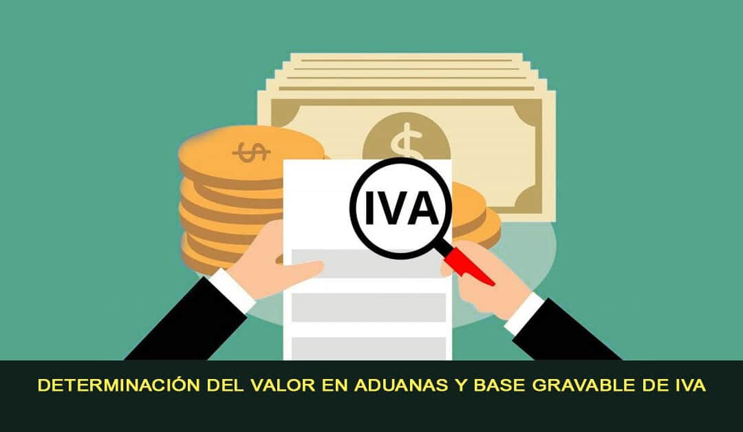 Determinación del valor en aduanas y base gravable de IVA