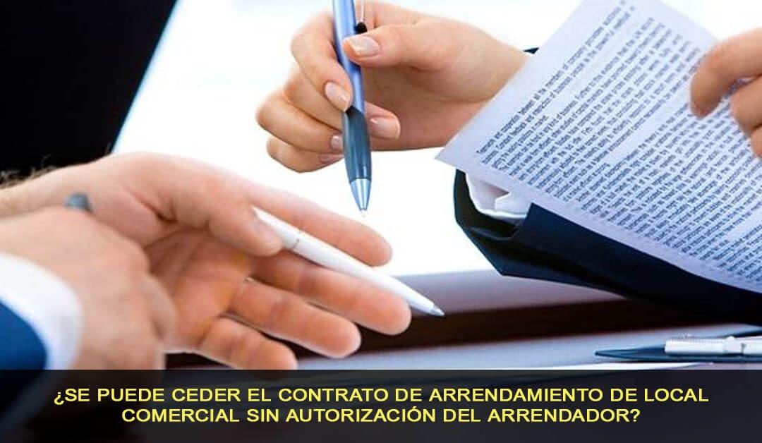 ¿Se puede ceder contrato de arrendamiento sin autorización del arrendador?