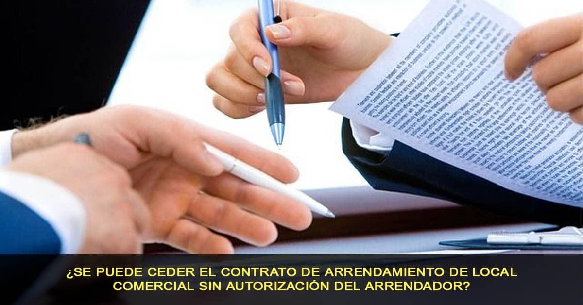 ¿Se puede ceder el contrato de arrendamiento de local comercial sin autorización del arrendador?