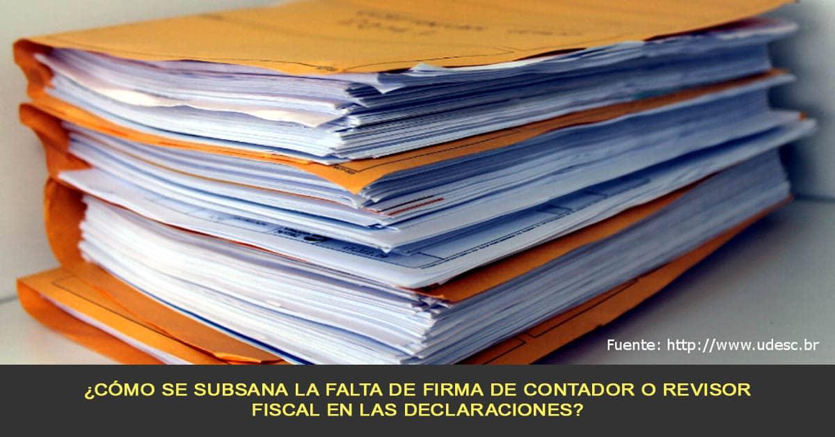 ¿Cómo se subsana la falta de firma de contador o revisor fiscal en las declaraciones?