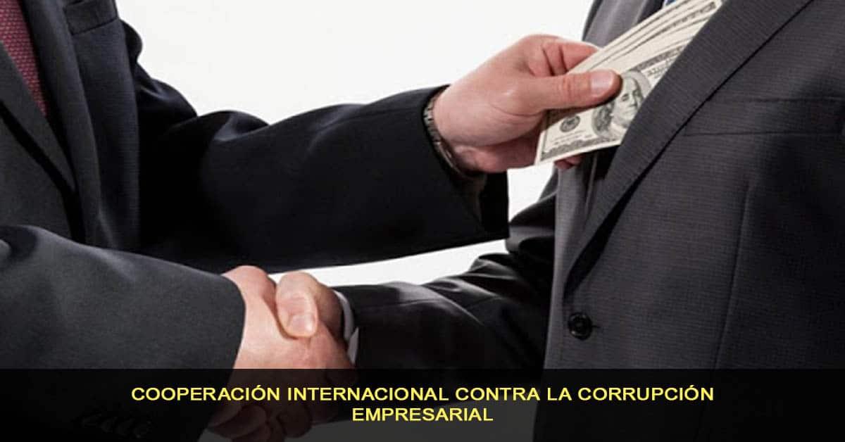Cooperación internacional contra la corrupción empresarial