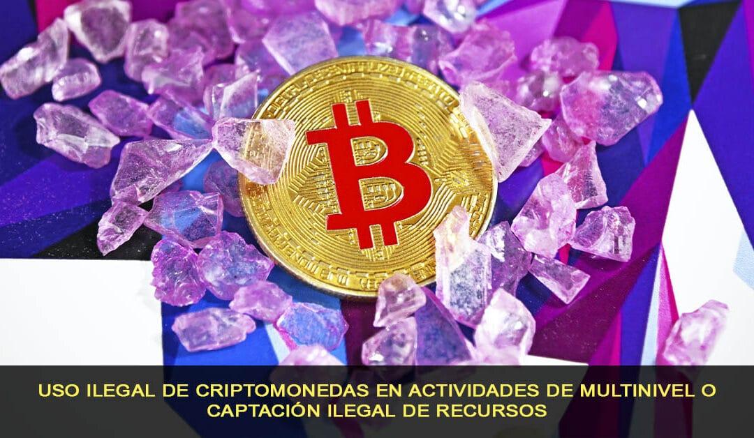 Uso ilegal de criptomonedas en actividades de multinivel o captación ilegal de recursos