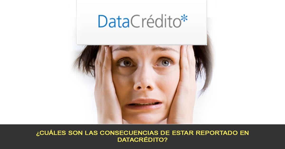 ¿Cuáles son las consecuencias de estar reportado en Datacrédito?