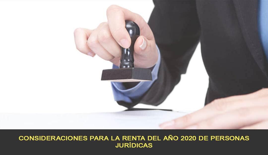 Consideraciones para la renta del año 2020 de personas jurídicas
