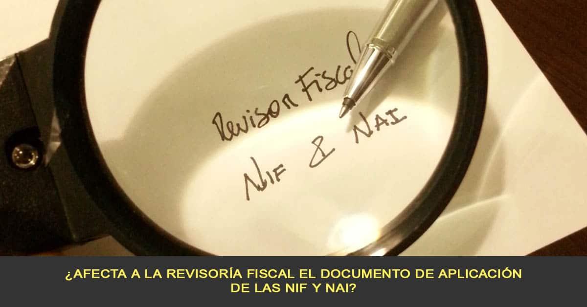 ¿Afecta a la Revisoría Fiscal el documento de Aplicación de las NIF y NAI?