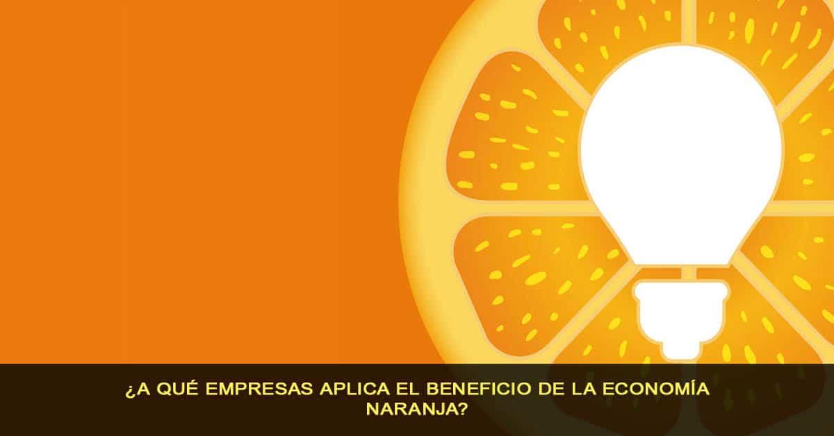 ¿A qué empresas aplica el beneficio de la economía naranja?