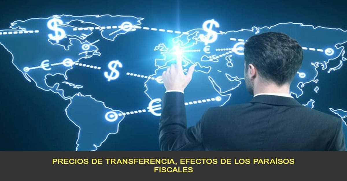 Precios de transferencia, efectos generados a países que están en la lista de paraísos fiscales