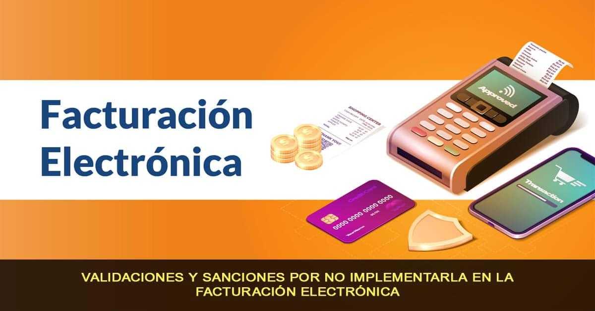 Validaciones y sanciones por no implementarla en la facturación electrónica
