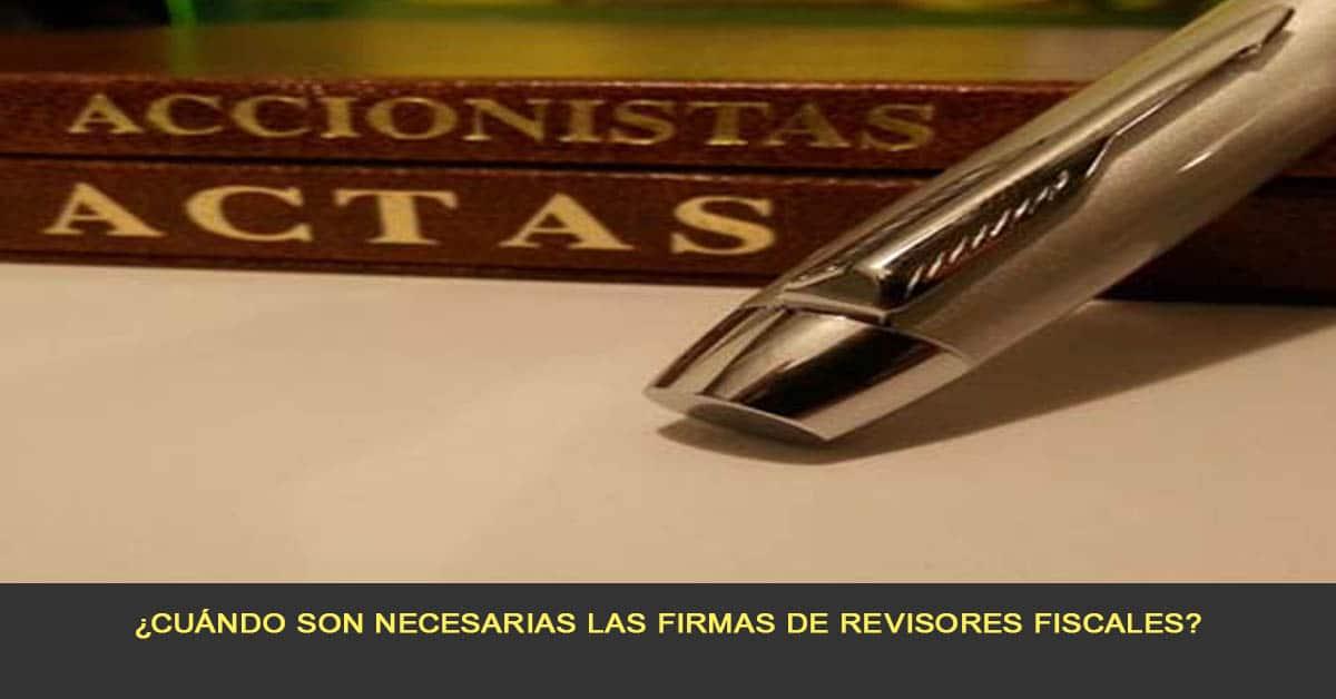 ¿Cuándo son necesarias las firmas de revisores fiscales?