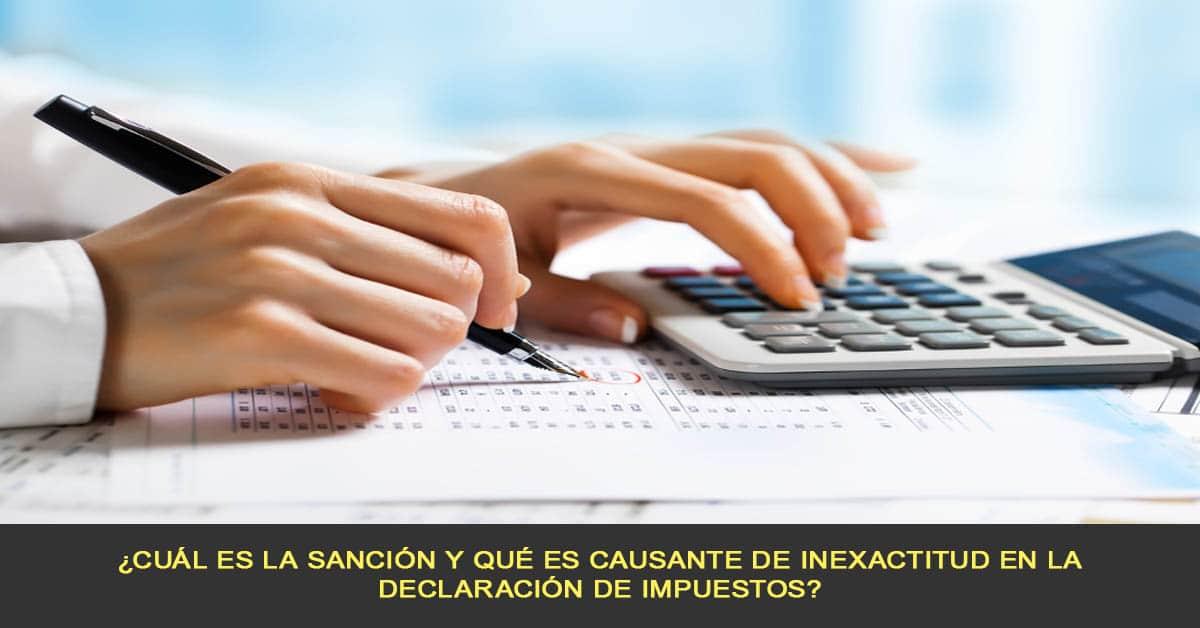 ¿Cuál es la sanción y qué es causante de inexactitud en la declaración de impuestos?