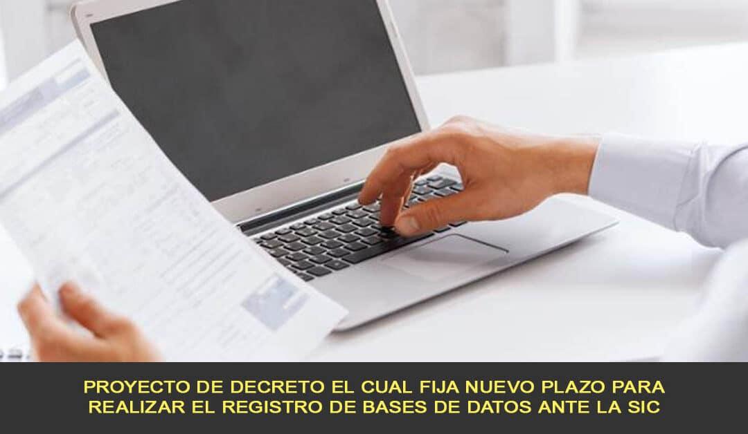 Proyecto de decreto el cual fija nuevo plazo para realizar el registro de bases de datos ante la SIC