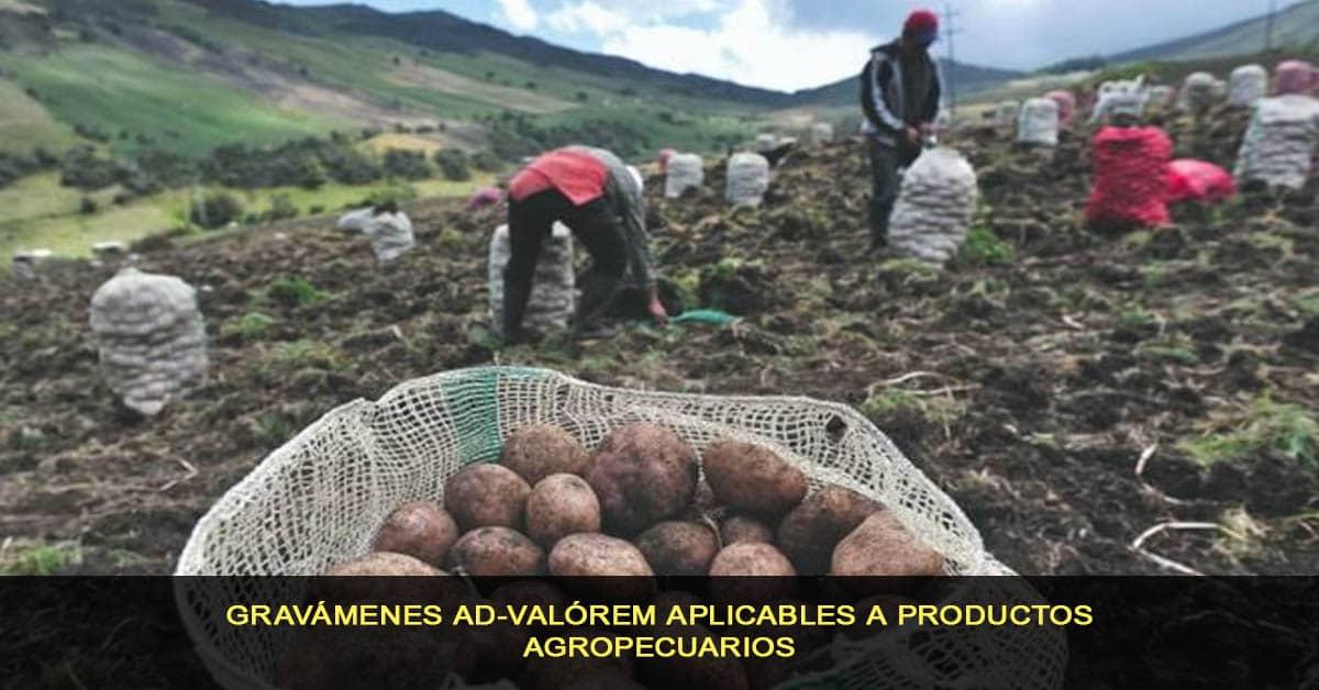 Gravámenes Ad-Valórem aplicables a productos agropecuarios
