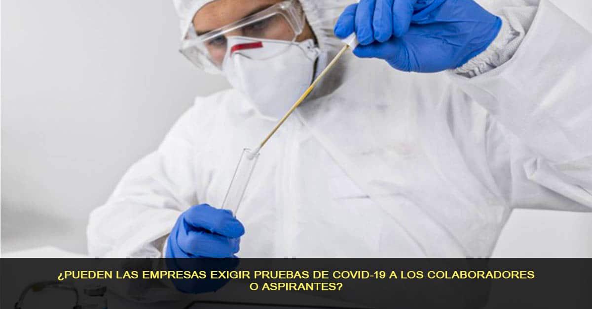 ¿Pueden las empresas exigir pruebas de COVID-19 a los colaboradores o aspirantes?