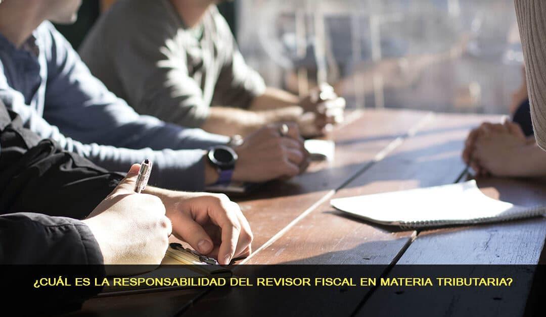 ¿Cuál es la responsabilidad del revisor fiscal en materia tributaria?