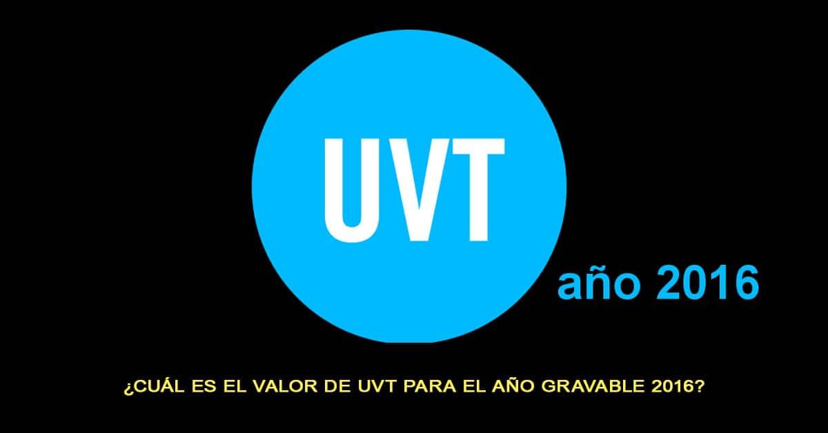 ¿Cuál es el valor de UVT para el año gravable 2016?