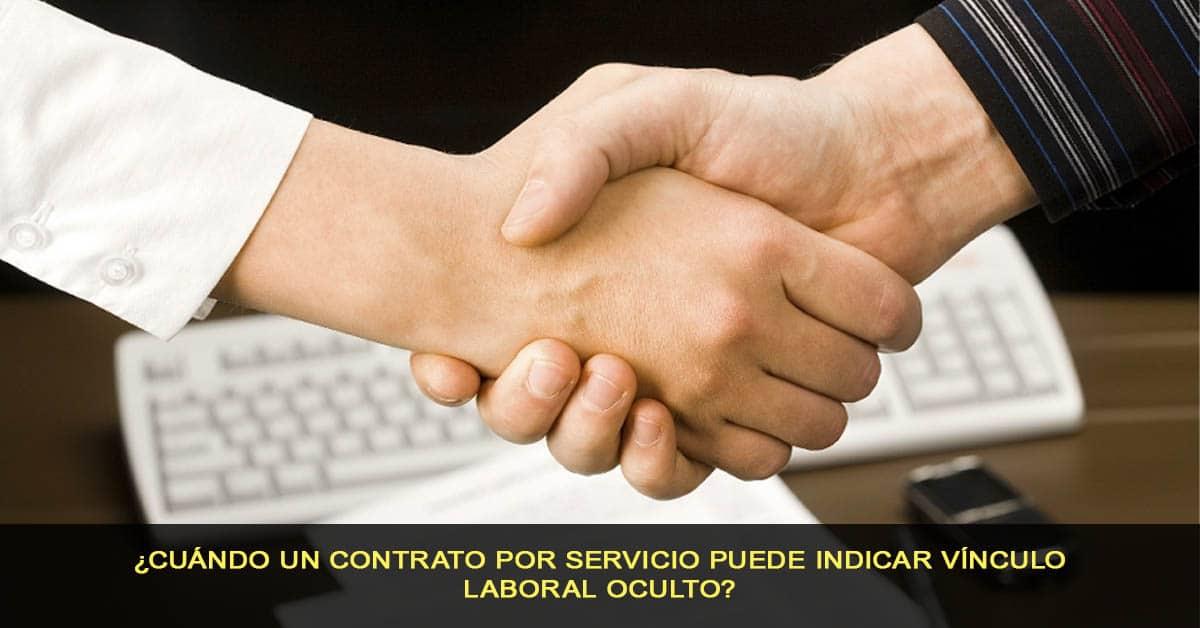 ¿Cuándo un contrato por servicio puede indicar vínculo laboral oculto?